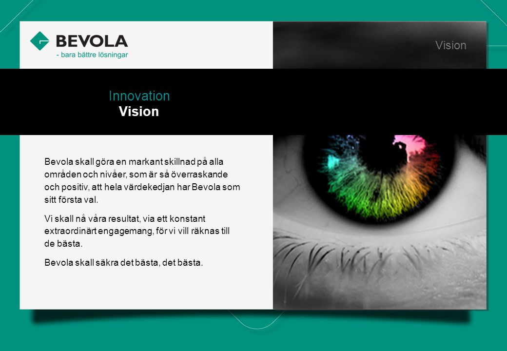 History Bevola skall göra en markant skillnad på alla områden och nivåer, som är så överraskande och positiv, att hela värdekedjan har Bevola som sitt första val.
