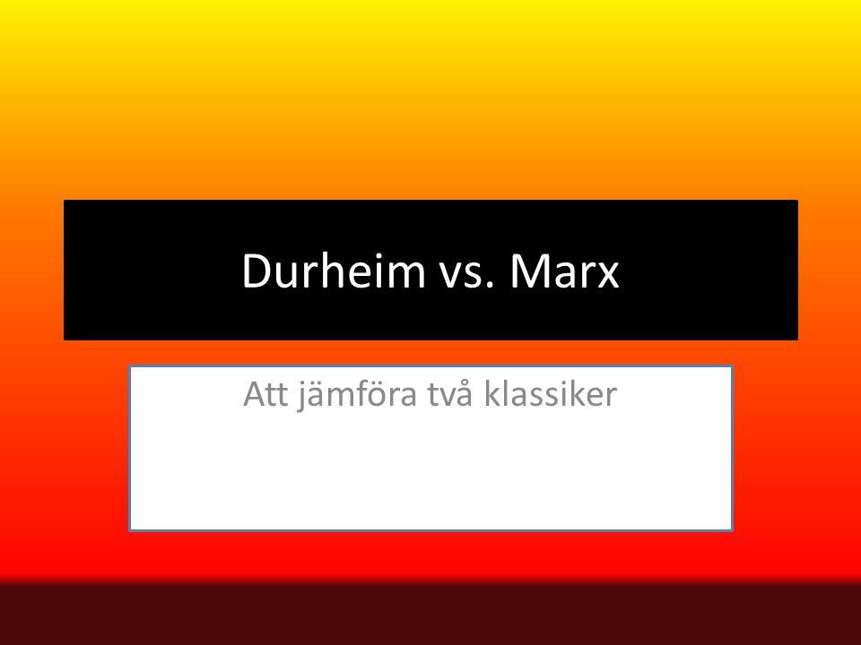 Durheim vs. Marx Att jämföra två klassiker