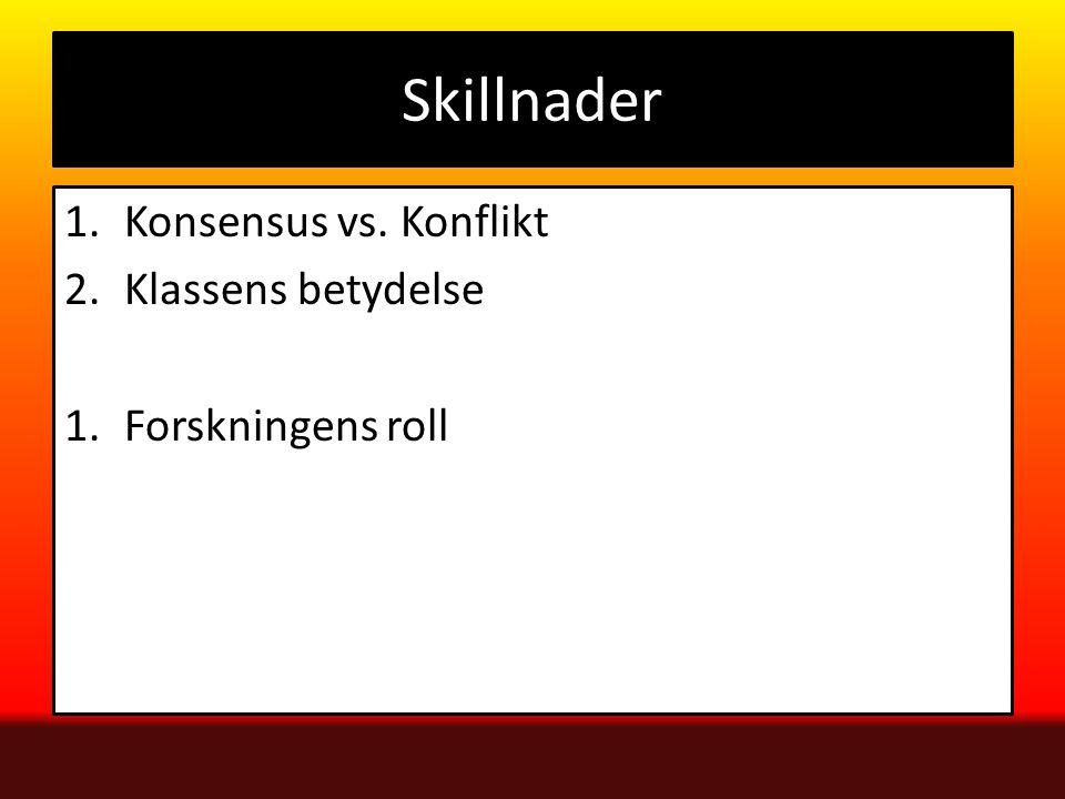 Skillnader 1.Konsensus vs. Konflikt 2.Klassens betydelse 1.Forskningens roll