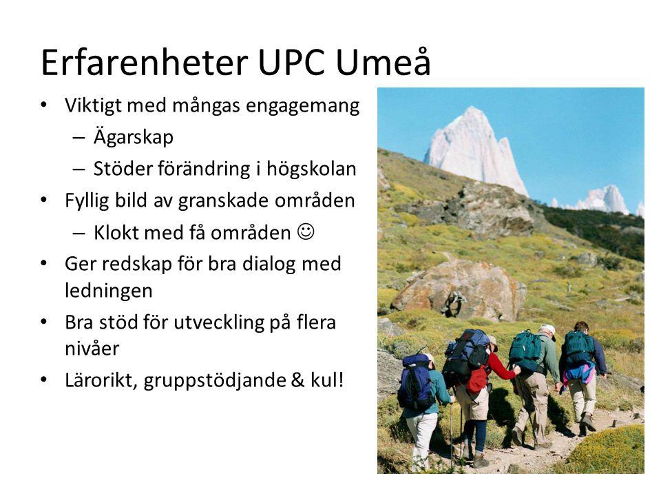 Erfarenheter UPC Umeå • Viktigt med mångas engagemang – Ägarskap – Stöder förändring i högskolan • Fyllig bild av granskade områden – Klokt med få områden  • Ger redskap för bra dialog med ledningen • Bra stöd för utveckling på flera nivåer • Lärorikt, gruppstödjande & kul!
