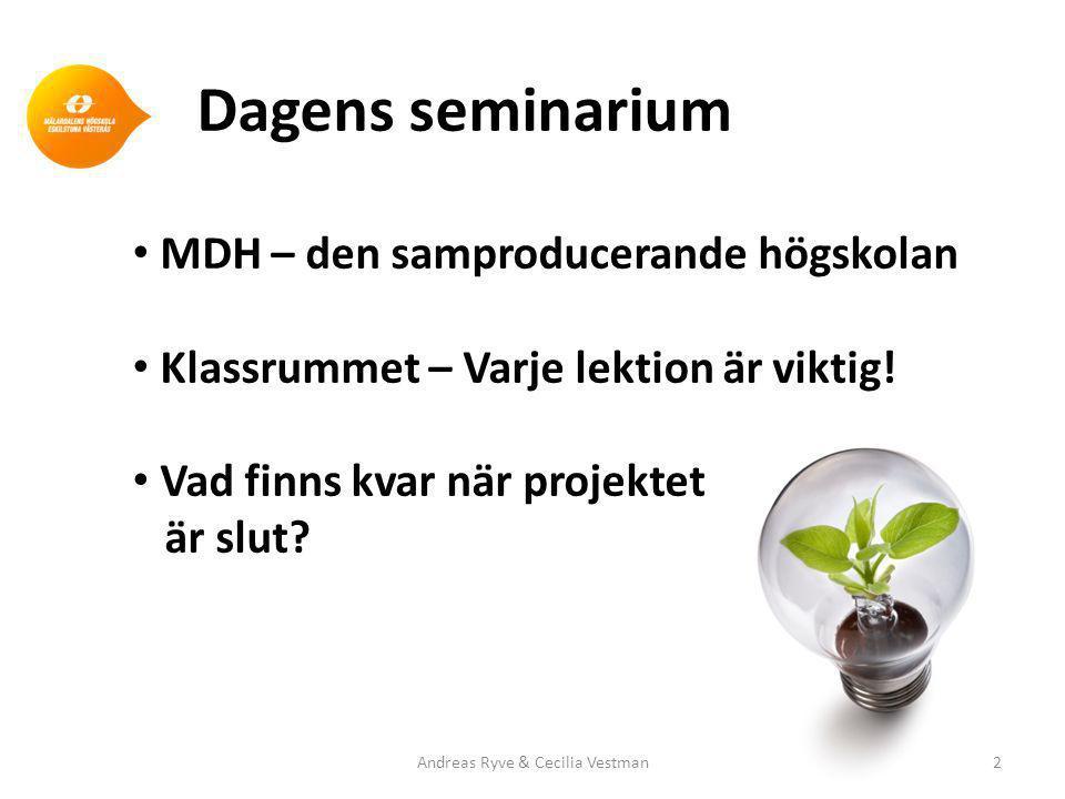 Dagens seminarium • MDH – den samproducerande högskolan • Klassrummet – Varje lektion är viktig.