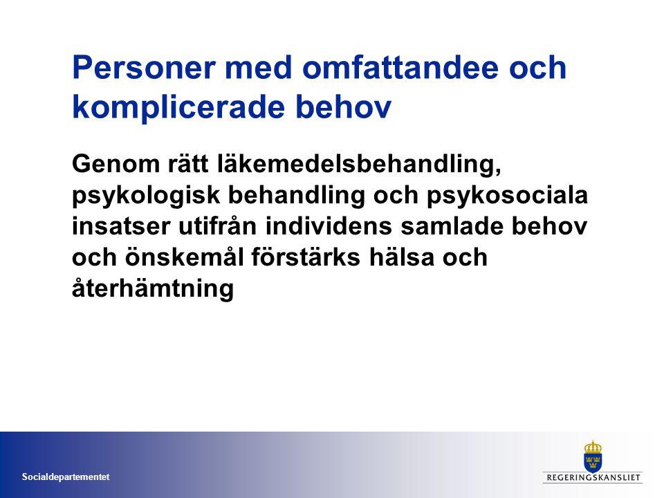 Socialdepartementet Personer med omfattandee och komplicerade behov Genom rätt läkemedelsbehandling, psykologisk behandling och psykosociala insatser utifrån individens samlade behov och önskemål förstärks hälsa och återhämtning