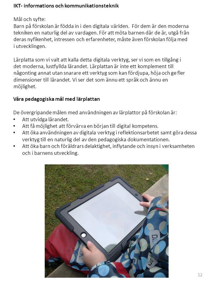 IKT- informations och kommunikationsteknik Mål och syfte: Barn på förskolan är födda in i den digitala världen.