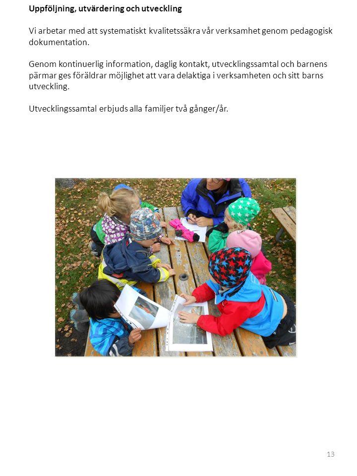 Uppföljning, utvärdering och utveckling Vi arbetar med att systematiskt kvalitetssäkra vår verksamhet genom pedagogisk dokumentation.