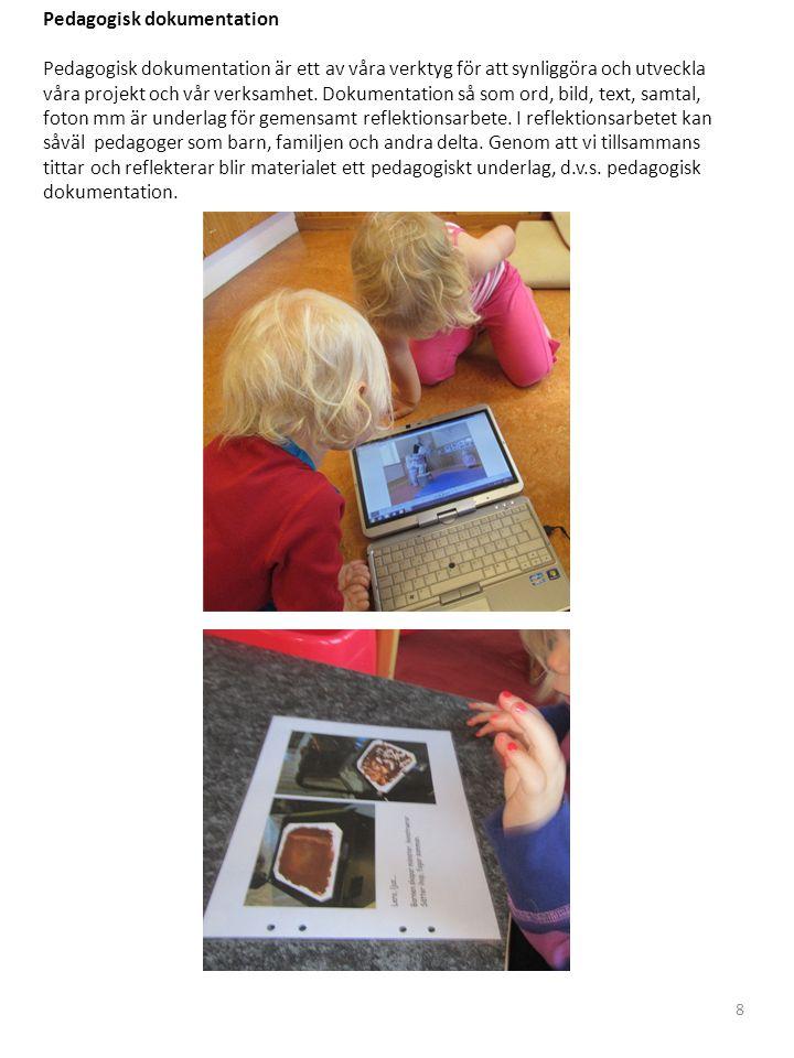 Pedagogisk dokumentation Pedagogisk dokumentation är ett av våra verktyg för att synliggöra och utveckla våra projekt och vår verksamhet.