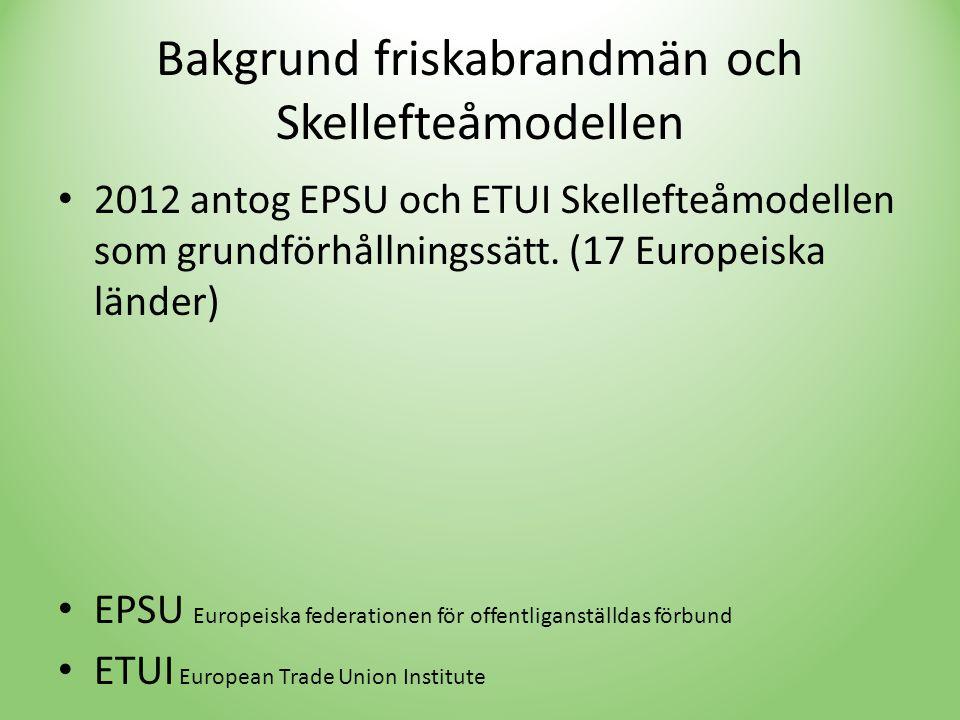 Bakgrund friskabrandmän och Skellefteåmodellen • 2012 antog EPSU och ETUI Skellefteåmodellen som grundförhållningssätt.