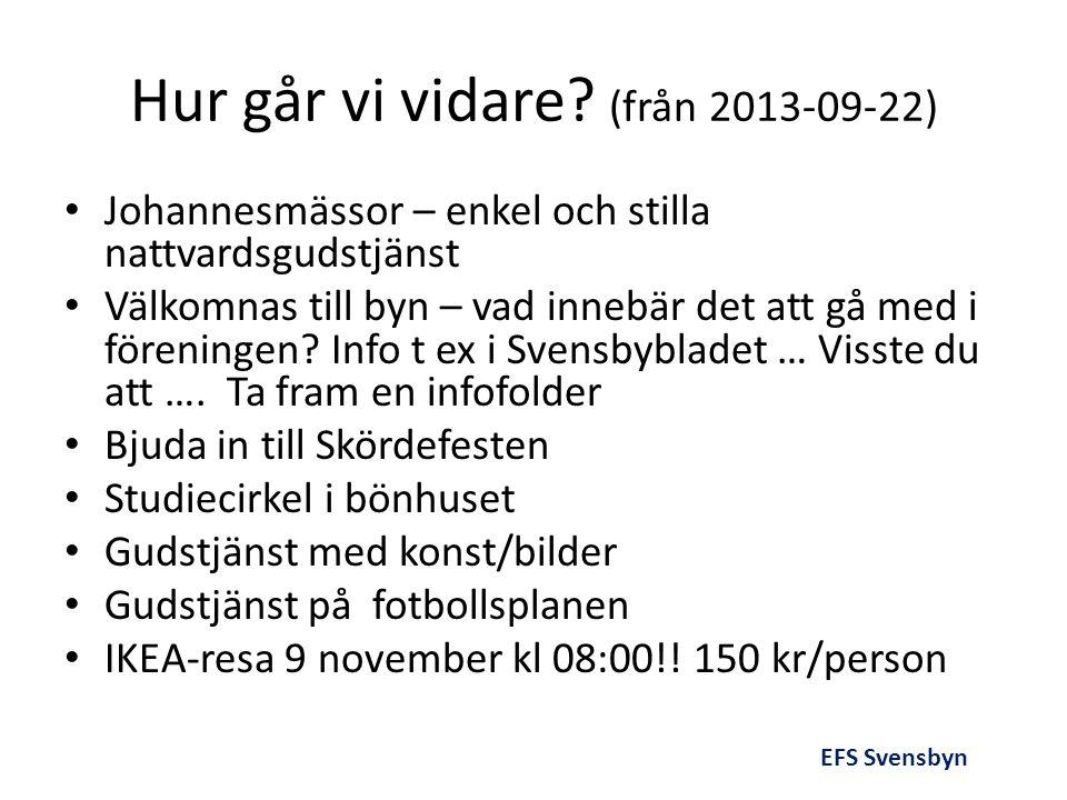 Hur går vi vidare? (från 2013-09-22) • Johannesmässor – enkel och stilla nattvardsgudstjänst • Välkomnas till byn – vad innebär det att gå med i fören