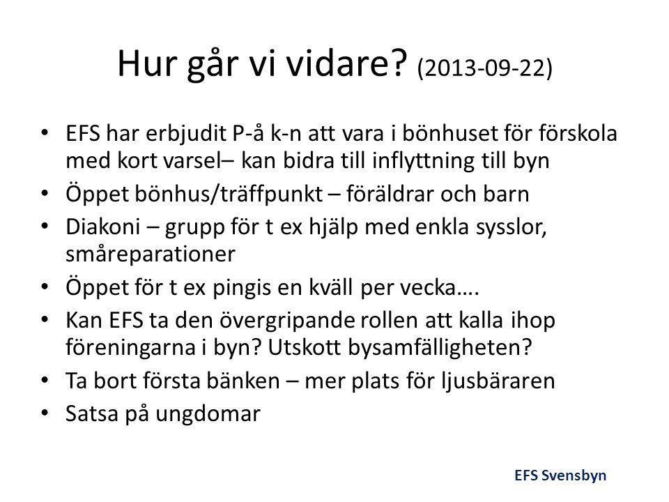 Hur går vi vidare? (2013-09-22) • EFS har erbjudit P-å k-n att vara i bönhuset för förskola med kort varsel– kan bidra till inflyttning till byn • Öpp