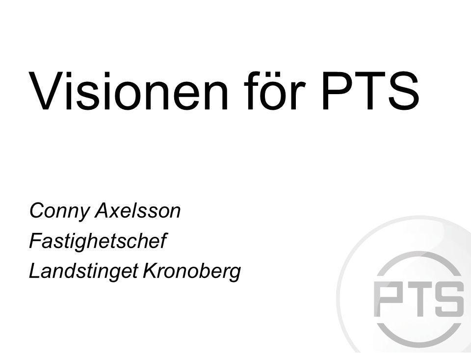 Visionen för PTS Conny Axelsson Fastighetschef Landstinget Kronoberg