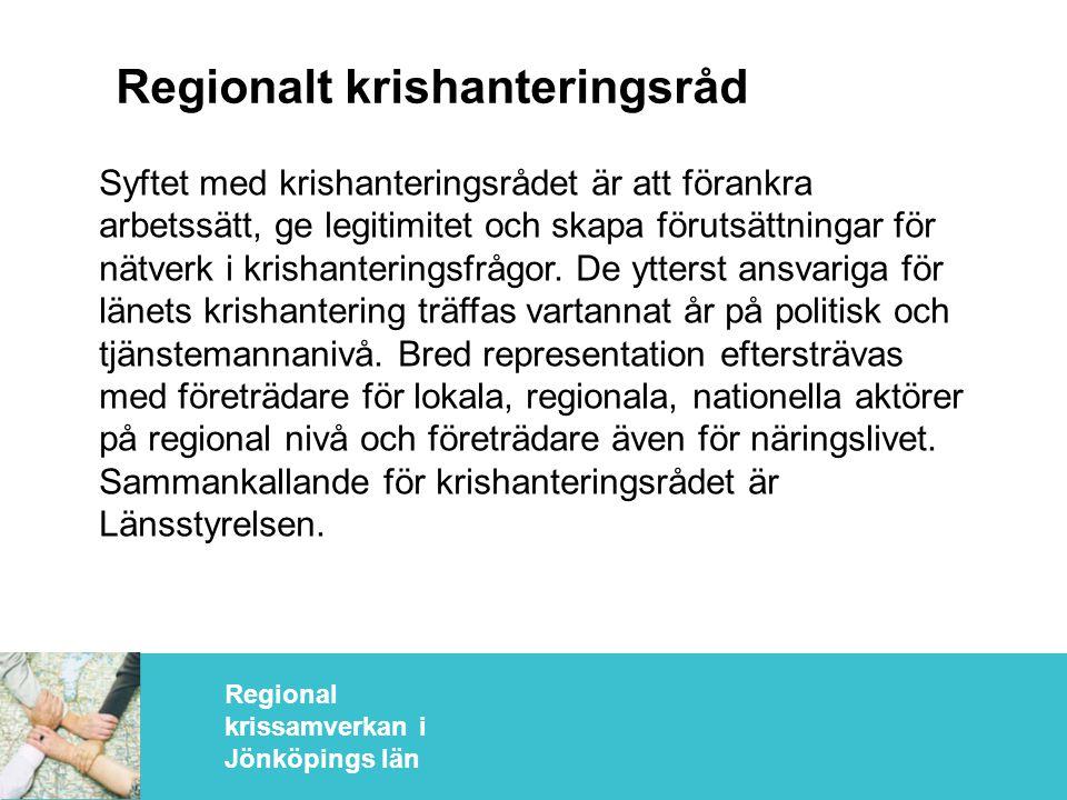 Regional krissamverkan i Jönköpings län Regionalt krishanteringsråd Syftet med krishanteringsrådet är att förankra arbetssätt, ge legitimitet och skapa förutsättningar för nätverk i krishanteringsfrågor.
