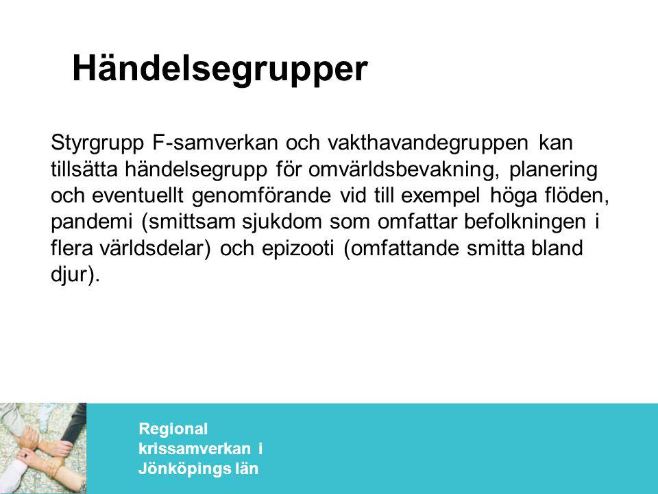 Regional krissamverkan i Jönköpings län Händelsegrupper Styrgrupp F-samverkan och vakthavandegruppen kan tillsätta händelsegrupp för omvärldsbevakning, planering och eventuellt genomförande vid till exempel höga flöden, pandemi (smittsam sjukdom som omfattar befolkningen i flera världsdelar) och epizooti (omfattande smitta bland djur).