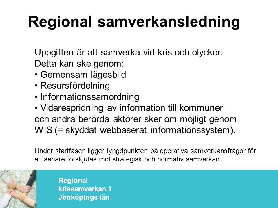 Regional krissamverkan i Jönköpings län Regional samverkansledning Uppgiften är att samverka vid kris och olyckor.
