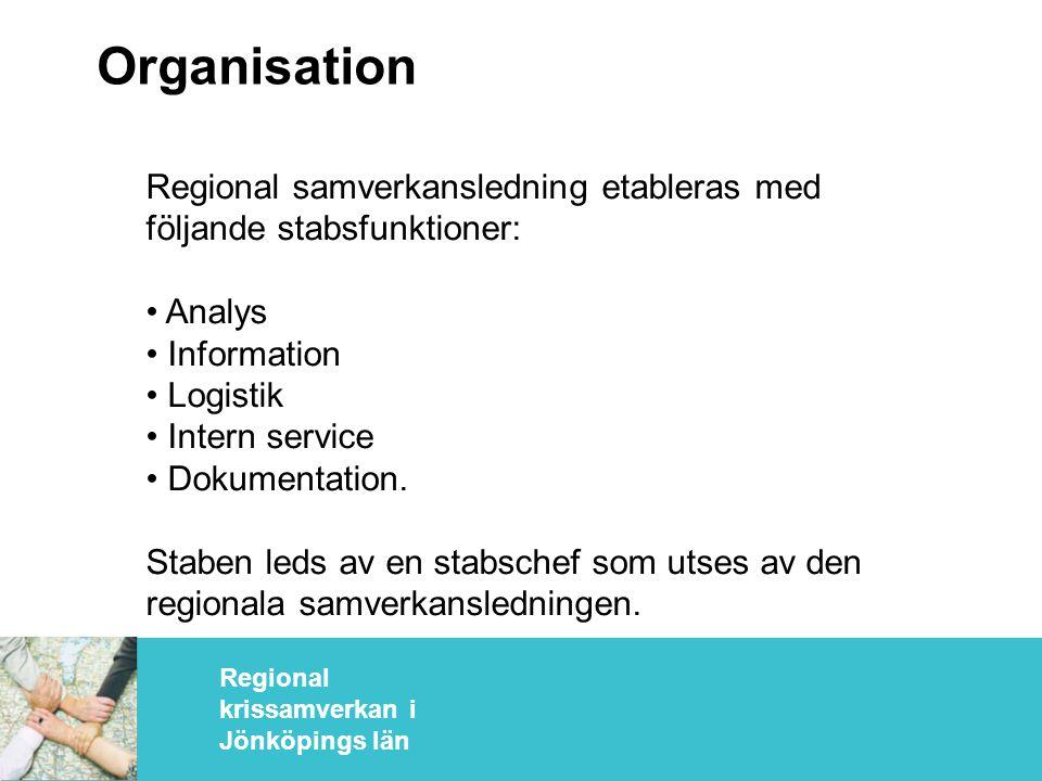 Regional krissamverkan i Jönköpings län Organisation Regional samverkansledning etableras med följande stabsfunktioner: • Analys • Information • Logistik • Intern service • Dokumentation.