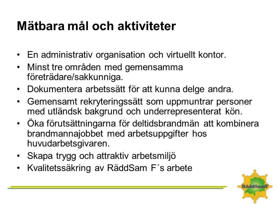 Organisation 2012 •RäddSam F samordnare, 40% •Kansli, hemsida mm, 20% •Operativt, 40% •Förebyggande, 40% •Projektledare/uppdragsansvariga, 50% Timtaxa som ersättning för projektledare/ uppdragsansvariga Nuvarande timbank behålls till de l