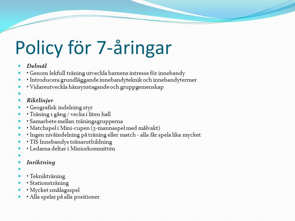 Policy för 7-åringar  Delmål  • Genom lekfull träning utveckla barnens intresse för innebandy  • Introducera grundläggande innebandyteknik och inne
