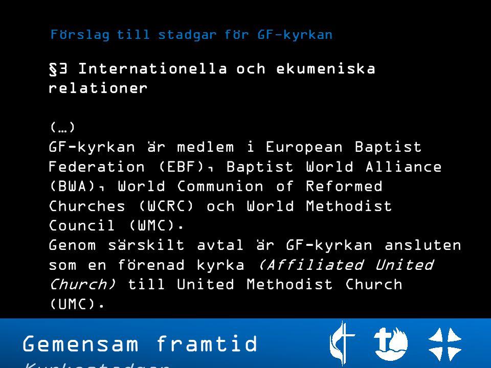 Gemensam framtid Kyrkostadgar §3 Internationella och ekumeniska relationer (…) GF-kyrkan är medlem i European Baptist Federation (EBF), Baptist World
