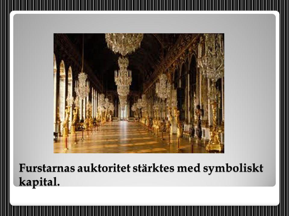 Furstarnas auktoritet stärktes med symboliskt kapital.