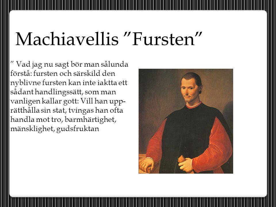 """Machiavellis """"Fursten"""" """" Vad jag nu sagt bör man sålunda förstå: fursten och särskild den nyblivne fursten kan inte iaktta ett sådant handlingssätt, s"""