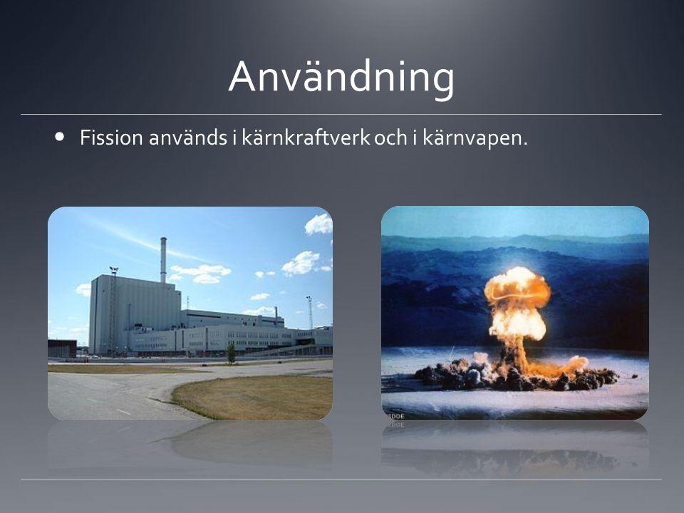 Användning  Fission används i kärnkraftverk och i kärnvapen.