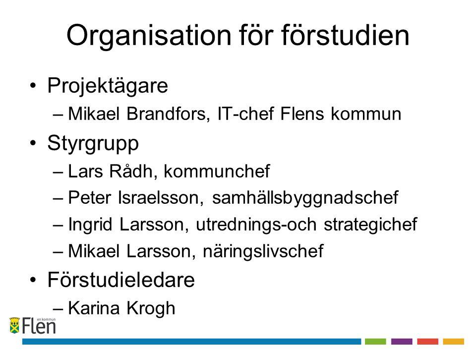 Organisation för förstudien •Projektägare –Mikael Brandfors, IT-chef Flens kommun •Styrgrupp –Lars Rådh, kommunchef –Peter Israelsson, samhällsbyggnad