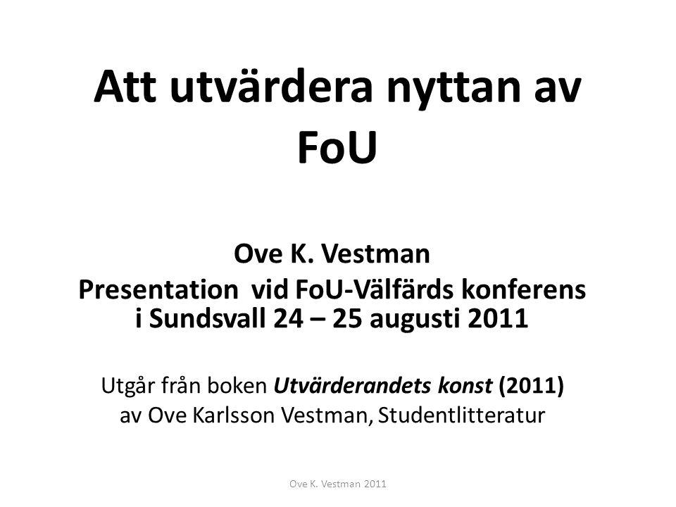 Ove K. Vestman Presentation vid FoU-Välfärds konferens i Sundsvall 24 – 25 augusti 2011 Utgår från boken Utvärderandets konst (2011) av Ove Karlsson V