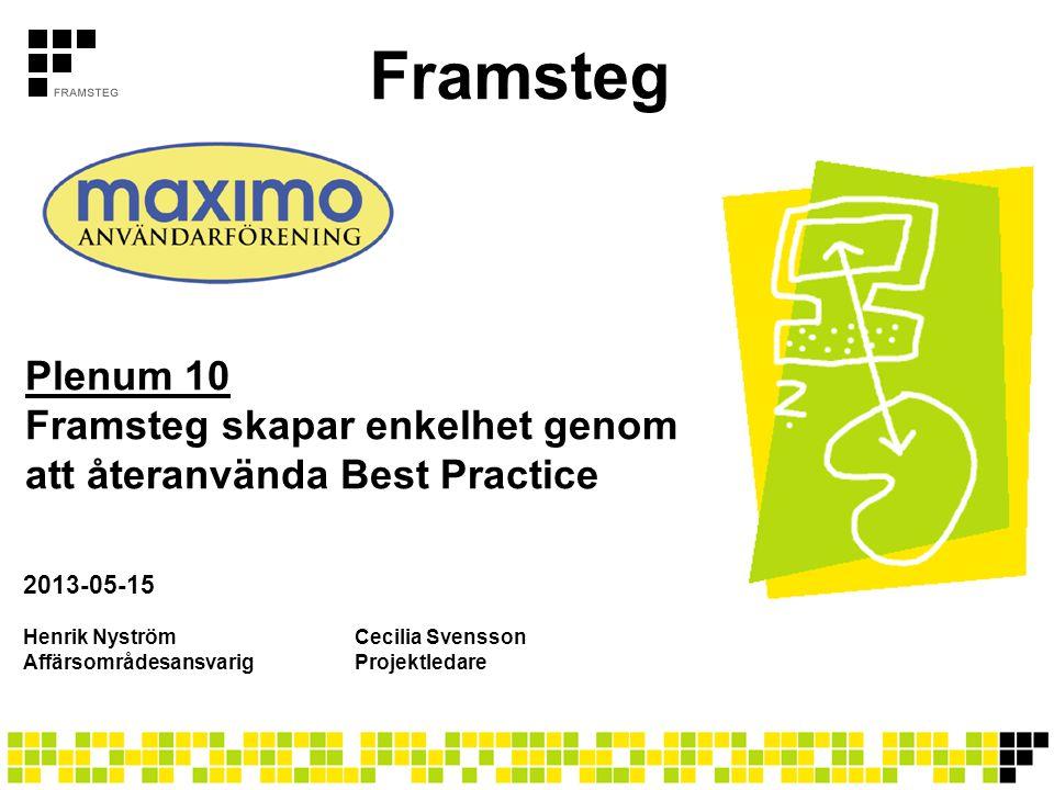 Framsteg Henrik NyströmCecilia Svensson AffärsområdesansvarigProjektledare Plenum 10 Framsteg skapar enkelhet genom att återanvända Best Practice 2013