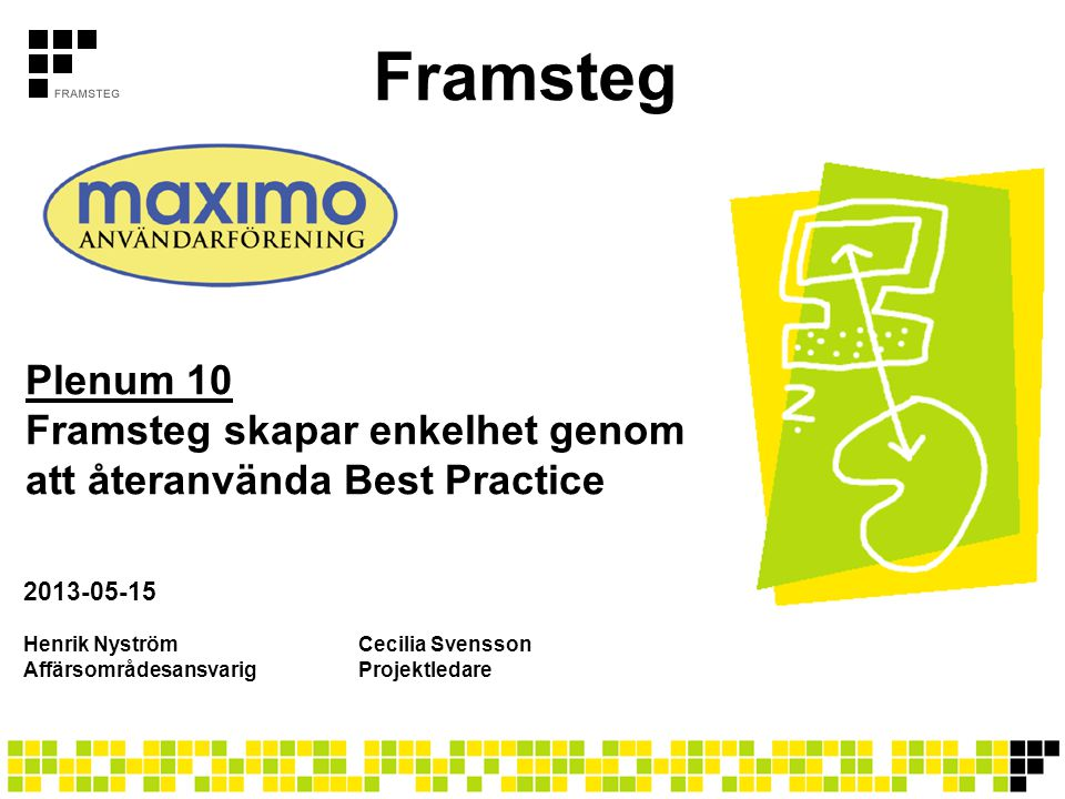Framsteg Maximo Best Practice Processbeskrivningar FramstegsmodellenÄrendehanteringssystemAnalysverktygMigreringsverktygProduktifiering Underhållsseminarie