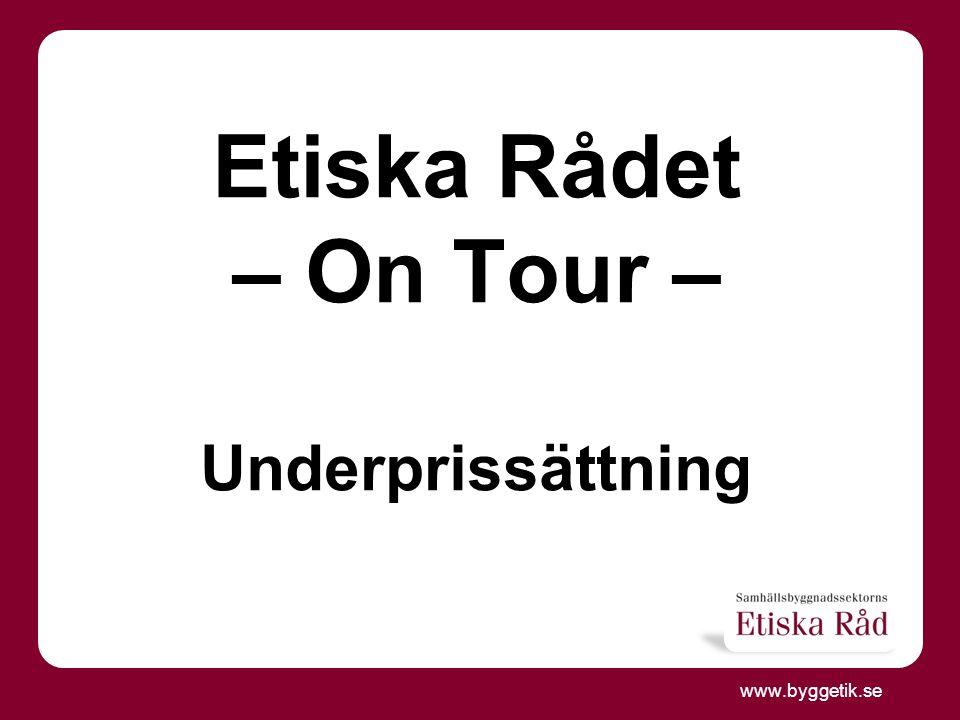 www.byggetik.se Etiska Rådet – On Tour – Underprissättning