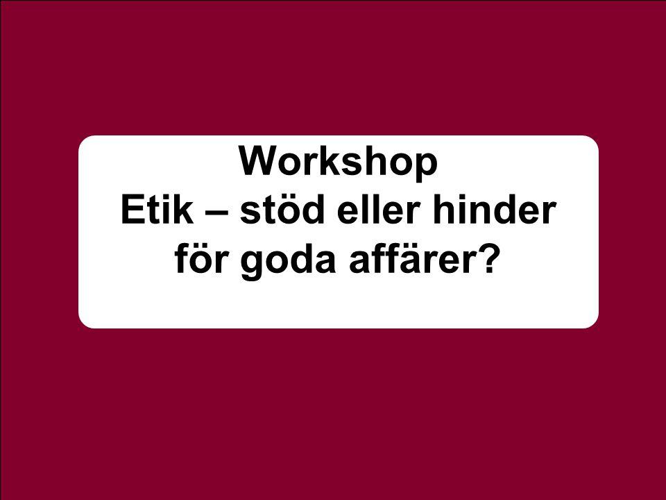 www.byggetik.se Workshop Etik – stöd eller hinder för goda affärer