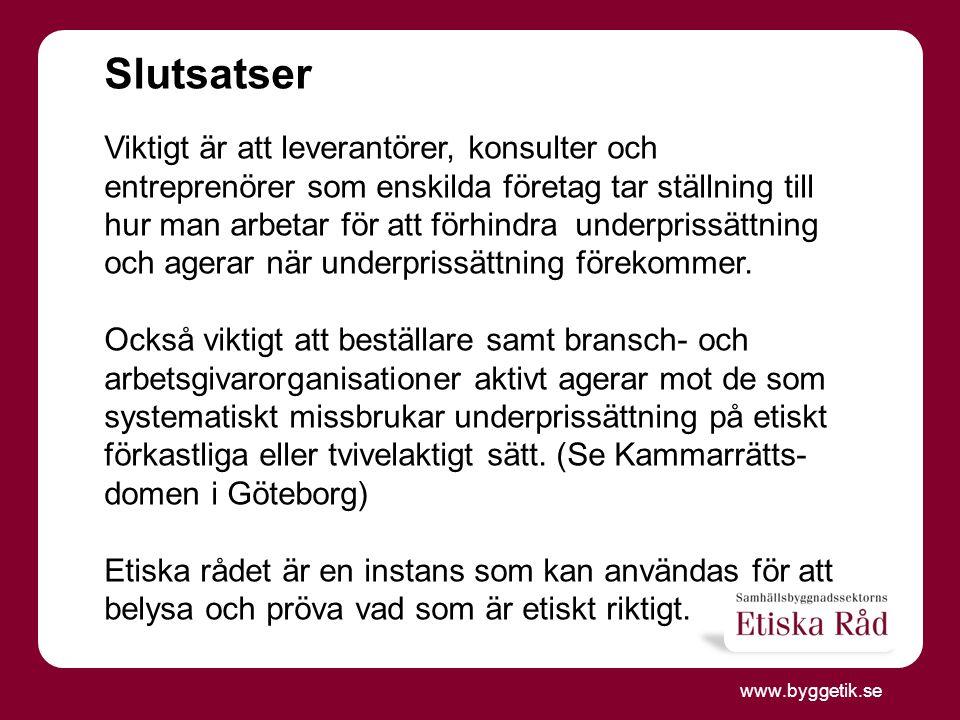 www.byggetik.se Slutsatser Viktigt är att leverantörer, konsulter och entreprenörer som enskilda företag tar ställning till hur man arbetar för att förhindra underprissättning och agerar när underprissättning förekommer.