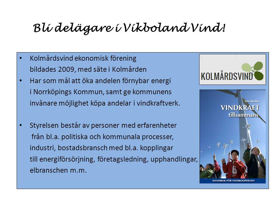 Bli delägare i Vikboland Vind! • Kolmårdsvind ekonomisk förening bildades 2009, med säte i Kolmården • Har som mål att öka andelen förnybar energi i N