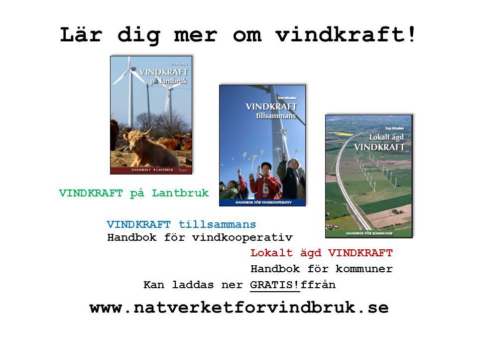 Lär dig mer om vindkraft! VINDKRAFT på Lantbruk VINDKRAFT tillsammans Handbok för vindkooperativ Lokalt ägd VINDKRAFT Handbok för kommuner Kan laddas