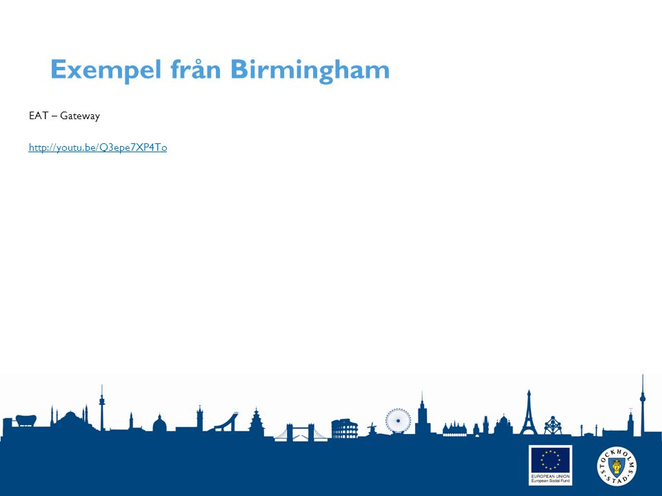Exempel från Birmingham EAT – Gateway http://youtu.be/Q3epe7XP4To SIDAN 9