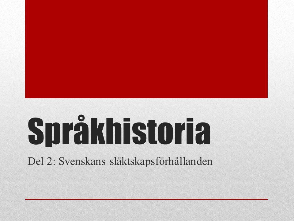 Språkhistoria Del 2: Svenskans släktskapsförhållanden