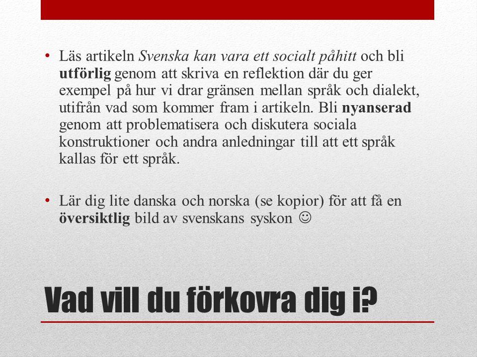 Vad vill du förkovra dig i? • Läs artikeln Svenska kan vara ett socialt påhitt och bli utförlig genom att skriva en reflektion där du ger exempel på h