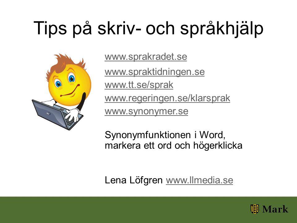 Tips på skriv- och språkhjälp www.sprakradet.se www.spraktidningen.se www.tt.se/sprak www.regeringen.se/klarsprak www.synonymer.se Synonymfunktionen i