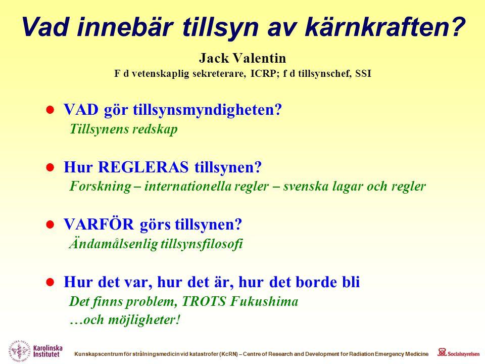 Vad innebär tillsyn av kärnkraften? Jack Valentin F d vetenskaplig sekreterare, ICRP; f d tillsynschef, SSI  VAD gör tillsynsmyndigheten? Tillsynens