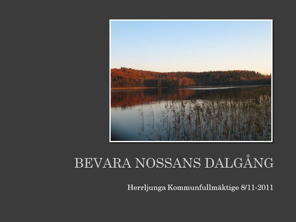 BEVARA NOSSANS DALGÅNG Herrljunga Kommunfullmäktige 8/11-2011