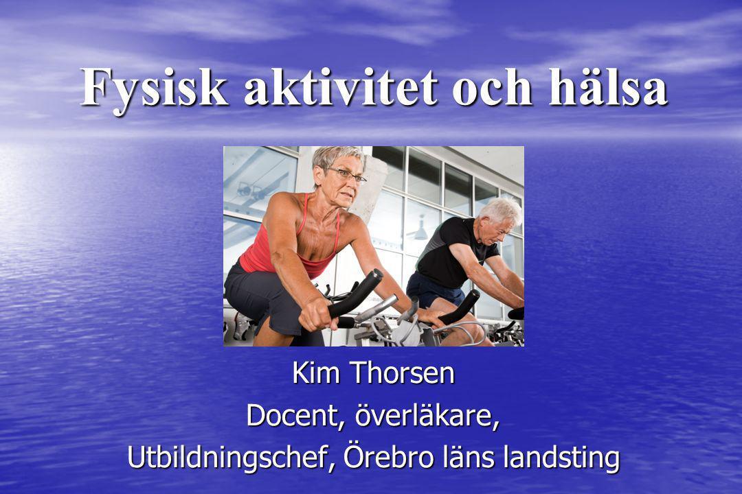 Fysisk aktivitet och hälsa Kim Thorsen Docent, överläkare, Utbildningschef, Örebro läns landsting