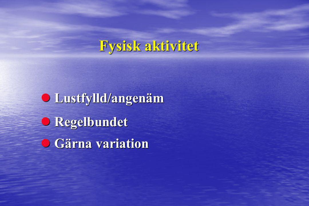 Fysisk aktivitet  Gärna variation  Regelbundet  Lustfylld/angenäm