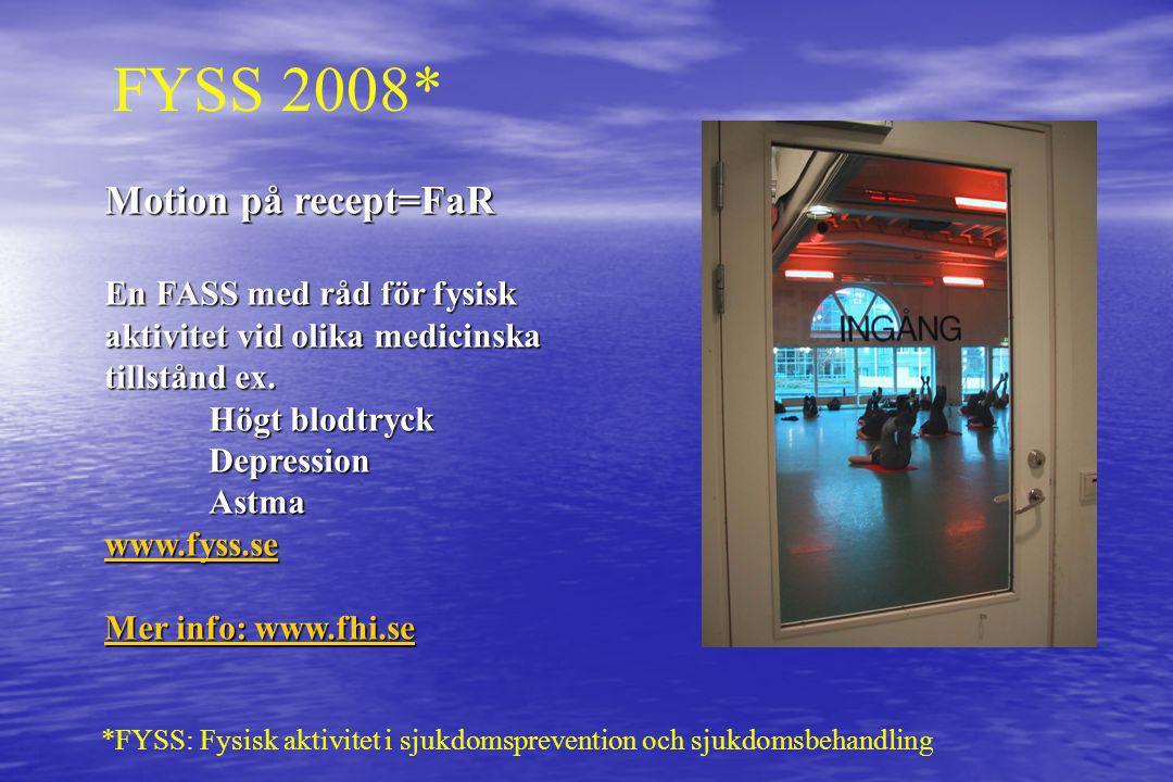 FYSS 2008* Motion på recept=FaR En FASS med råd för fysisk aktivitet vid olika medicinska tillstånd ex. Högt blodtryck DepressionAstma www.fyss.se Mer