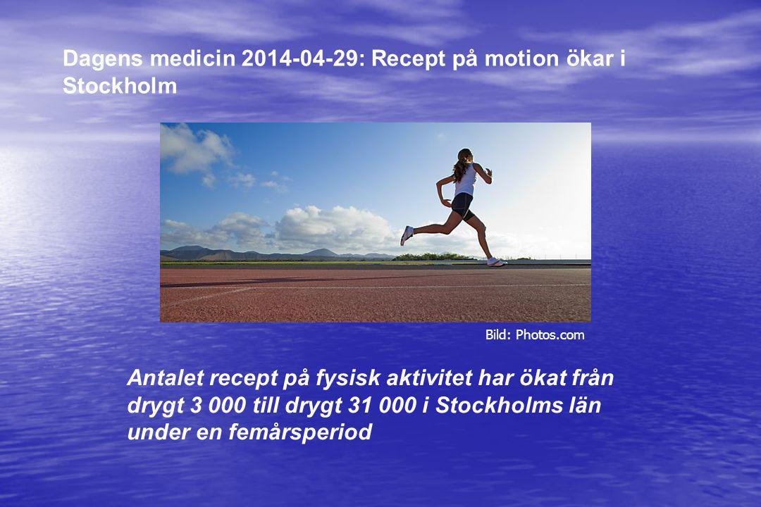 Dagens medicin 2014-04-29: Recept på motion ökar i Stockholm Antalet recept på fysisk aktivitet har ökat från drygt 3 000 till drygt 31 000 i Stockhol