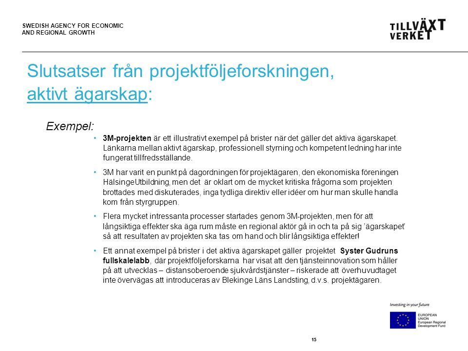 SWEDISH AGENCY FOR ECONOMIC AND REGIONAL GROWTH 15 •3M-projekten är ett illustrativt exempel på brister när det gäller det aktiva ägarskapet.