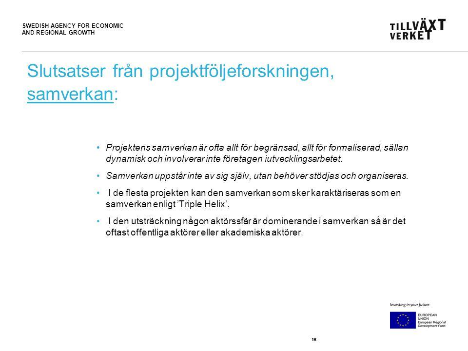 SWEDISH AGENCY FOR ECONOMIC AND REGIONAL GROWTH 16 •Projektens samverkan är ofta allt för begränsad, allt för formaliserad, sällan dynamisk och involverar inte företagen iutvecklingsarbetet.
