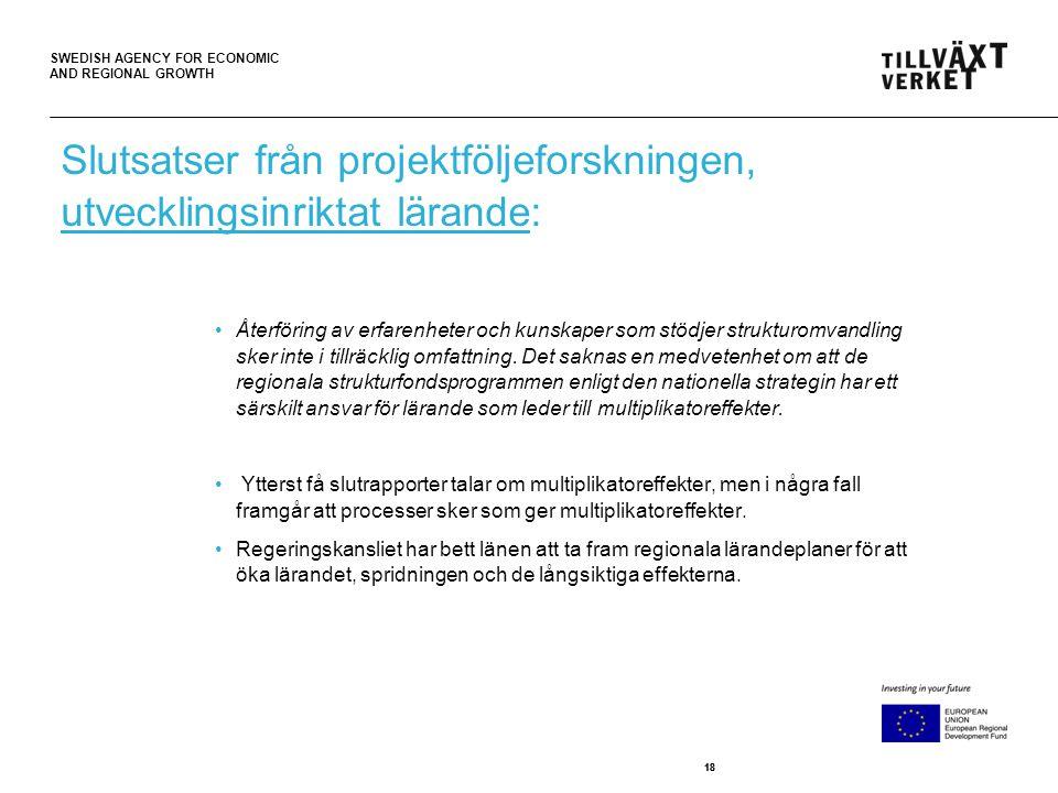 SWEDISH AGENCY FOR ECONOMIC AND REGIONAL GROWTH 18 •Återföring av erfarenheter och kunskaper som stödjer strukturomvandling sker inte i tillräcklig om