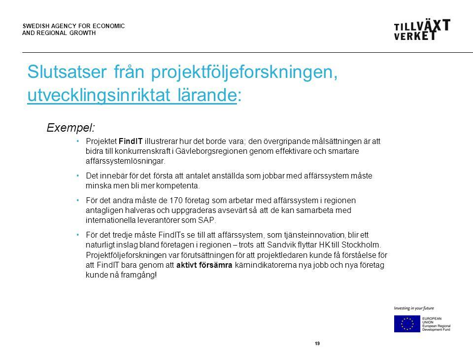SWEDISH AGENCY FOR ECONOMIC AND REGIONAL GROWTH 19 •Projektet FindIT illustrerar hur det borde vara; den övergripande målsättningen är att bidra till