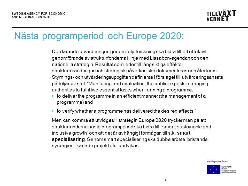 SWEDISH AGENCY FOR ECONOMIC AND REGIONAL GROWTH 44 Denna programperiod, följeforskning på tre nivåer som givit: • Gemensam följeforskning av genomförandeorganisationerna av de regionala strukturfondsprogrammen och Socialfondsprogrammet.