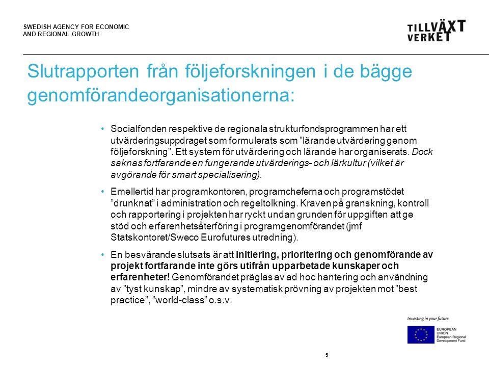 SWEDISH AGENCY FOR ECONOMIC AND REGIONAL GROWTH 55 Slutrapporten från följeforskningen i de bägge genomförandeorganisationerna: •Socialfonden respektive de regionala strukturfondsprogrammen har ett utvärderingsuppdraget som formulerats som lärande utvärdering genom följeforskning .
