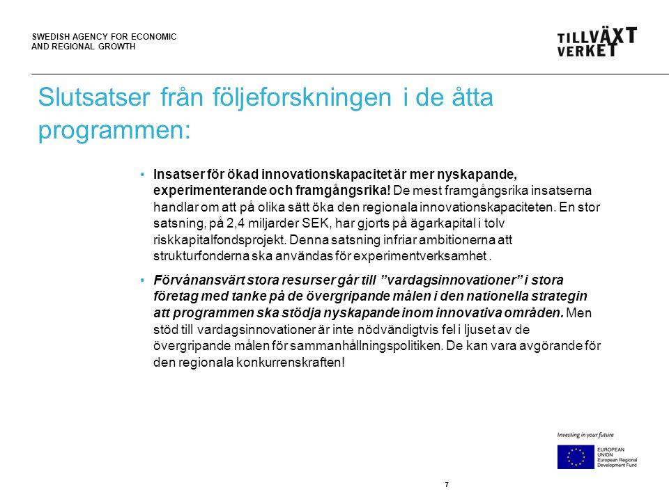SWEDISH AGENCY FOR ECONOMIC AND REGIONAL GROWTH 88 •En slutsats är att strukturfondsprojekten innebär att regionala innovationssystem blir mer klusterdynamiska.