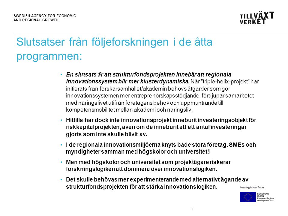 SWEDISH AGENCY FOR ECONOMIC AND REGIONAL GROWTH 88 •En slutsats är att strukturfondsprojekten innebär att regionala innovationssystem blir mer klusterdynamiska.